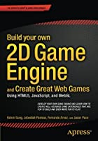 Build your own 2D Game Engine and Create Great Web Games: Using HTML5, JavaScript, and WebGL Front Cover