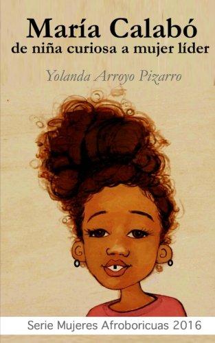 Maria Calabo: de nina curiosa a mujer lider (Spanish Edition) [Yolanda Arroyo Pizarro] (Tapa Blanda)