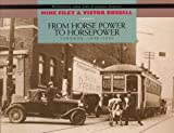 Front cover for the book From Horse Power to Horsepower: Toronto : 1890-1930 (Toronto and the Camera) by Mike Filey
