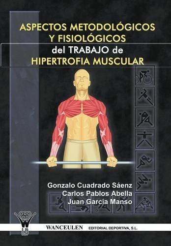 Aspectos Metodologicos Y Fisiologicos Del Trabajo De Hipertrofia Muscular (Spanish Edition) [Unknown] (Tapa Blanda)