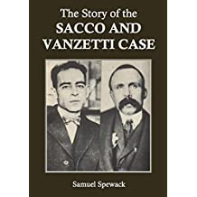 The Story of the Sacco and Vanzetti Case