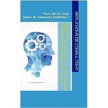 Réflexions de Consultant: Hors de la Crise selon Edwards Deming ? (French Edition)
