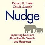 Nudge: Improving Decisions About Health, Wealth, and Happiness | Richard H. Thaler,Cass R. Sunstein