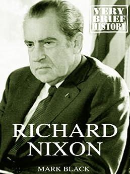 Richard Nixon: A Very Brief History by [Black, Mark]