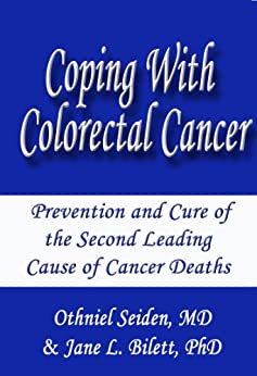 Coping with Colorectal Cancer - Prevention and Cure of the Second Leading Cause of Cancer Deaths by [Seiden MD, Othniel J, Bilett PhD, Jane L]