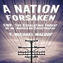 A Nation Forsaken: EMP: The Escalating Threat of an American Catastrophe Audiobook by F. Michael Maloof Narrated by Mike Ortego