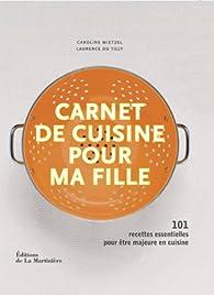 Carnet de cuisine pour ma fille : 101 recettes essentielles pour être majeure en cuisine par Laurence Du Tilly