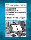 A suggested classification of utterances admissible as res Gestae, Edmund Morris Morgan, 1240123264