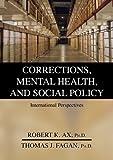 Corrections, Mental Health, and Social Policy : International Perspectives, Ax, Robert Kirk and Fagan, Thomas J., 0398077576
