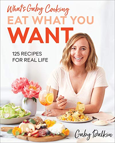 Book Cover: What's Gaby Cooking: Eat What You Want: 125 Recipes for Real Life