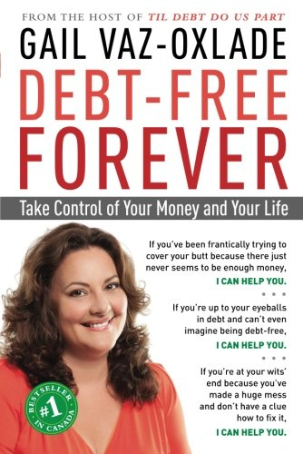 Debt-Free Forever: Take Control of Your Money and Your Life (Pay Off Credit Card With Credit Card)