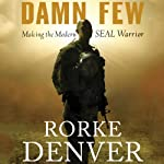 Damn Few: Making the Modern SEAL Warrior | Rorke Denver