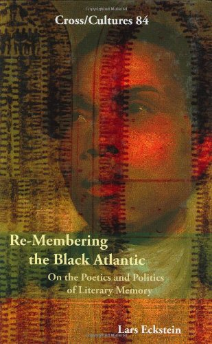 Amazon.com: Re-Membering the Black Atlantic: On the Poetics and Politics of Literary Memory (Cross/Cultures: Readings in the Post/Colonial Literatures in ...