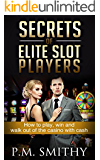 Secrets of Elite Slot Players: How to play, win and walk out of the casino with cash.