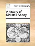 A History of Kirkstall Abbey, See Notes Multiple Contributors, 1170316409