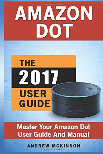 Amazon Dot: Master Your Amazon Dot User Guide and Manual