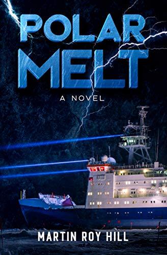Book: Polar Melt - A Novel by Martin Roy Hill