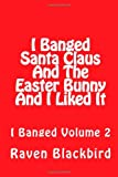 I Banged Santa Claus and the Easter Bunny and I Liked It, Raven Blackbird, 1494835347