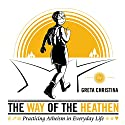 The Way of the Heathen: Practicing Atheism in Everyday Life Audiobook by Greta Christina Narrated by Greta Christina
