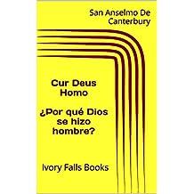 Cur Deus Homo  ¿Por qué Dios se hizo hombre?: Ivory Falls Books (Spanish Edition)