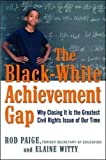 img - for The Black-White Achievement Gap: Why Closing It Is the Greatest Civil Rights Issue of Our Time by Paige Dr. Rod Witty Dr. Elaine (2010-02-01) Hardcover book / textbook / text book