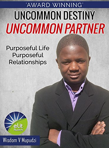 Uncommon Destiny Uncommon Partner: Purposeful Life Purposeful Relationships. by [Mupudzi, Wisdom V]