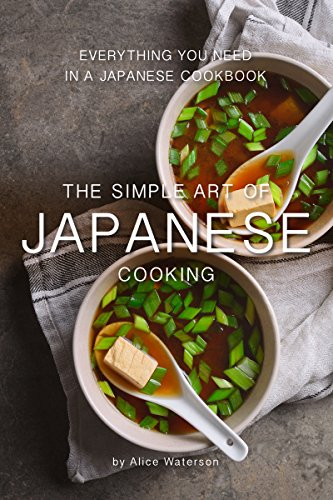 The Simple Art of Japanese Cooking: Everything You Need in a Japanese Cookbook by Alice Waterson