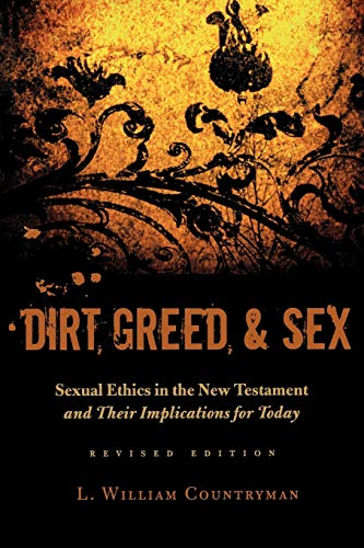 Dirt, Greed, and Sex: Sexual Ethics in the New Testament and Their Implications for Today
