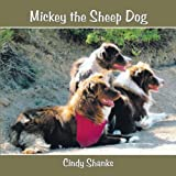 Mickey the Sheep Dog, Cindy Shanks, 1467062375