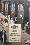 The Decline and Fall of the British Aristocracy, Cannadine, David, 0300047614