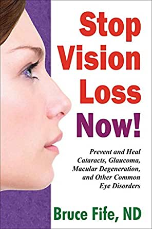 Stop Vision Loss Now: Prevent and Heal Cataracts, Glaucoma ...