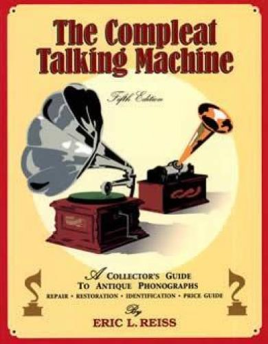 The Compleat Talking Machine; A Collector