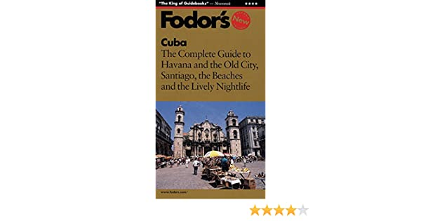 Fodors Cuba: The Complete Guide to Havana and the Old City, Santiago, the Beaches and the Lively Nightlife: Fodors: 9780679034049: Amazon.com: Books