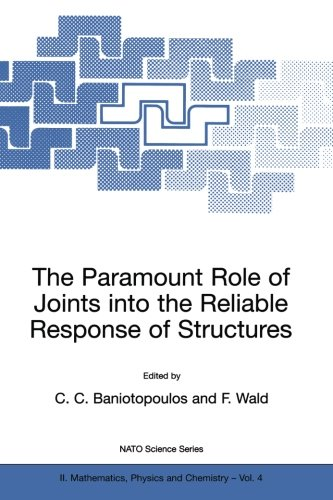 The Paramount Role of Joints into the Reliable Response of Structures - From the Classic Pinned and Rigid Joints to the Notion of Semi-rigidity (Nato Science Series II: Mathematics, Physics and Chemistry, Volume 4)