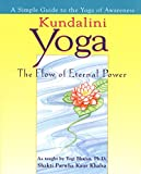 Kundalini Yoga: The Flow of Eternal Power: A Simple Guide to the Yoga of Awareness as taught by Yogi