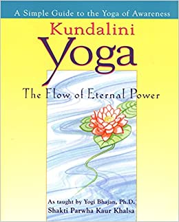 Kundalini Yoga: The Flow of Eternal Power: A Simple Guide to