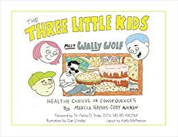 The Three Little Kids Meet Wally Wolf: Healthy Choices or Consequences by [Haynes-Cody RN, Marcia]