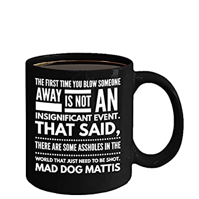 The first time you blow someone away Black Mug General Mad Dog Mattis
