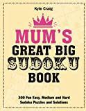 Mum's Great Big Sudoku Book: 300 Fun Easy, Medium and Hard Sudoku Puzzles and Solutions