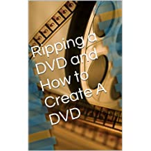 Ripping a DVD and How to Create A DVD