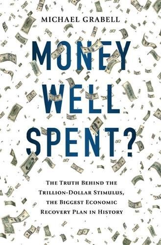 Read Online Money Well Spent?: The Truth Behind the Trillion-Dollar Stimulus, the Biggest Economic Recovery Plan in History pdf