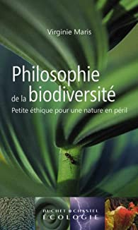 Philosophie de la biodiversité : Petite éthique pour une nature en péril par Virginie Maris