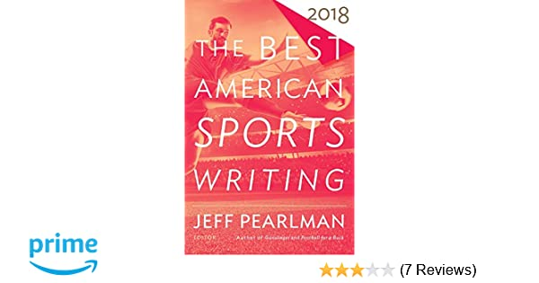 Best American Sports Writing 2018 (The Best American Series ®): Jeff Pearlman, Glenn Stout: 9781328846280: Amazon.com: Books