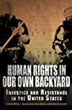 img - for Human Rights in Our Own Backyard: Injustice and Resistance in the United States (Pennsylvania Studies in Human Rights) book / textbook / text book