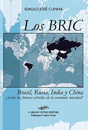 Los BRIC: Brasil, Rusia, India y China. ¿Serán las futuras estrellas de la economía mundial? (Spanish Edition)
