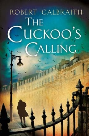 The Cuckoo's Calling by Robert Galbraith (J.K. Rowling)