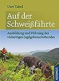 Auf der Schweißfährte: Ausbildung und Führung des vielseitigen Jagdgebrauchshundes