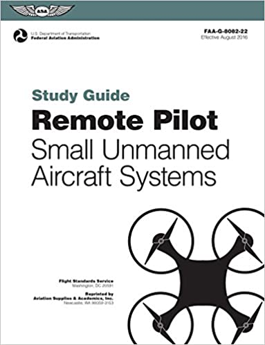 Remote Pilot sUAS Study Guide: For applicants seeking a small unmanned aircraft systems (sUAS) rating (FAA Handbooks series)