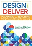 Design and Deliver: Planning and Teaching Using Universal Design for Learning 1st (first) by Nelson Ph.D., Loui Lord (2013) Paperback