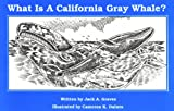 What Is a California Gray Whale?, Jack A. Graves, 0929526139